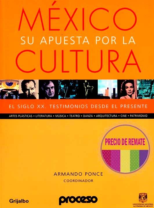 México. Su apuesta por la cultura. El siglo XX, testimonios desde el presente