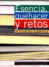 Esencia. Qué hacer y retos de la edición académica. Memoria del I foro internacional de edición
