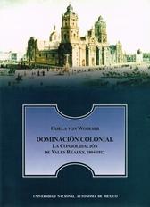 Dominación colonial. La consolidación de Vales Reales en Nueva España, 1804-1812