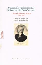 Ocupaciones y preocupaciones de Francisco del Paso y Troncoso. Cartas escritas a sus amigos. 1879- 1907