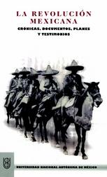 La Revolución mexicana. Crónicas, documentos, planes y testimonios