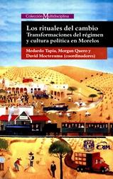 Los rituales del cambio. Transformaciones del régimen y cultura política en Morelos