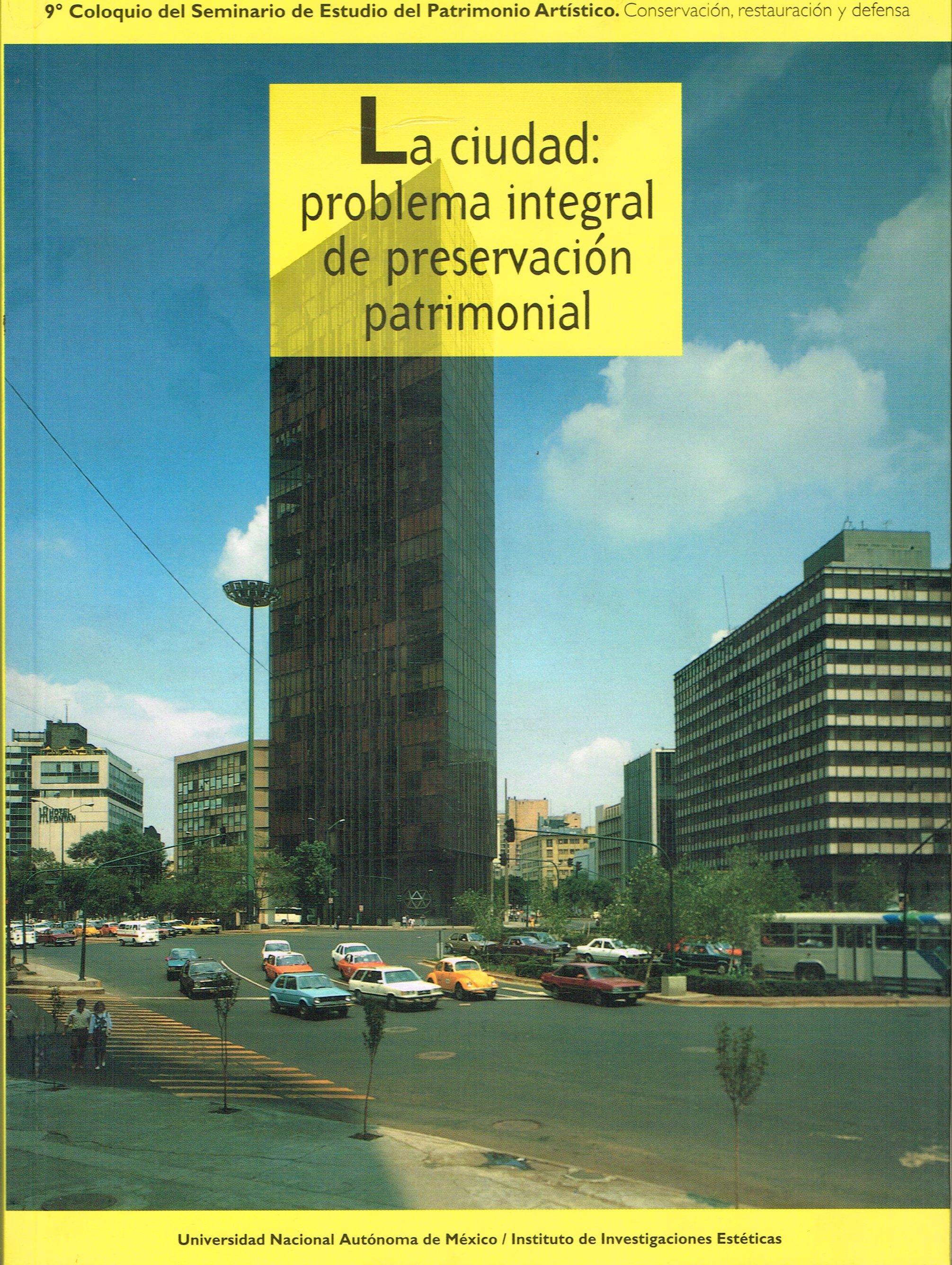 La ciudad. Problema integral de preservación patrimonial 9° coloquio del seminario de estudio del