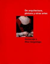 De arquitectura, pintura y otras artes. Homenaje a Elisa Vargaslugo