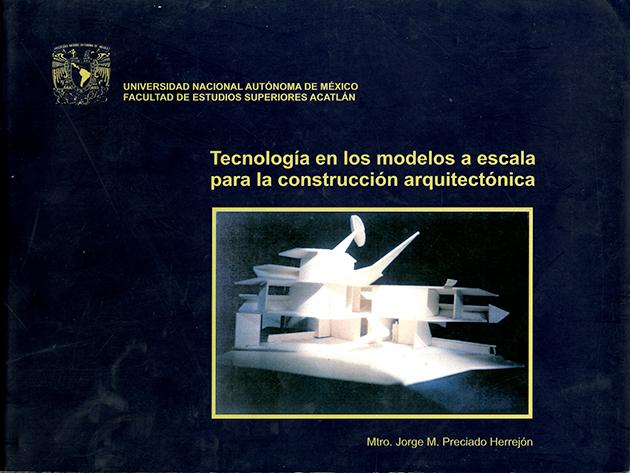Tecnología en los modelos a escala para la construcción arquitectónica