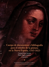 Cuerpo de documentos y bibliografía para el estudio de la pintura en la Nueva España, 1543-1623