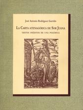La carta atenagórica de Sor Juana. Textos inéditos de una polémica