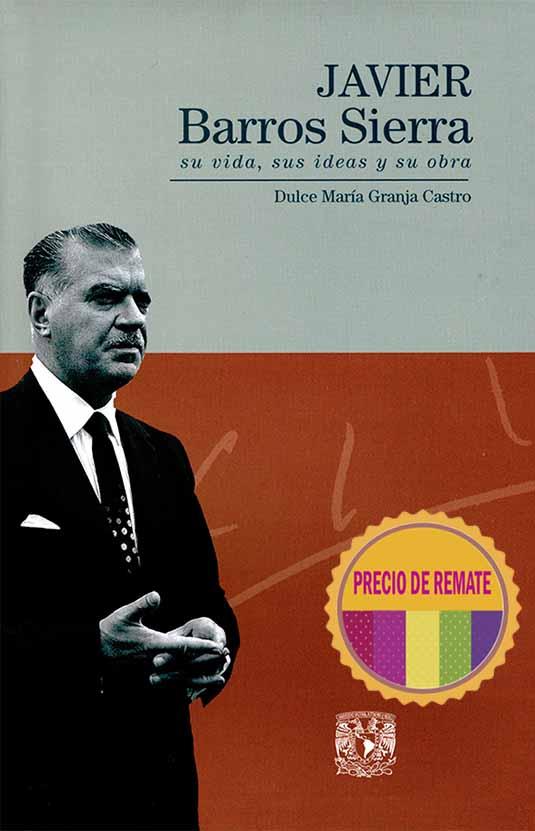 Javier Barros Sierra. Su vida, sus ideas y su obra