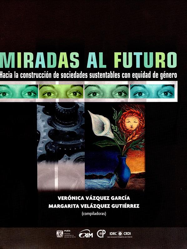 Miradas al futuro. Hacia la construcción de sociedades sustentables con equidad de género