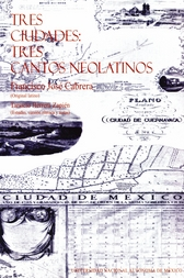 Tres ciudades. Tres cantos neolatinos. Mexicus Tenochtitlán, Ángelopolis, Quauhnáhuac