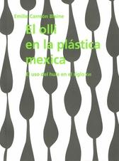 El olli en la plástica mexica. El uso del hule en el siglo XVI