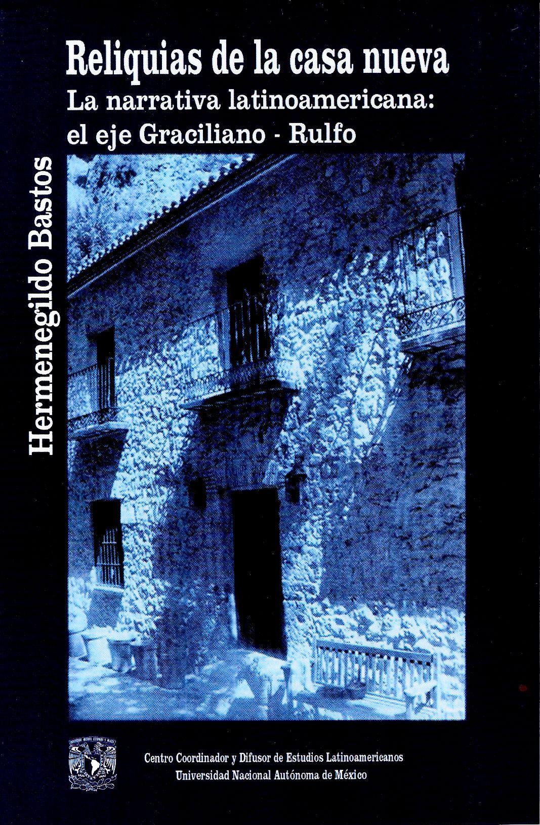 Reliquias de la casa nueva. La narrativa latinoamericana: el eje Graciliano-Rulfo