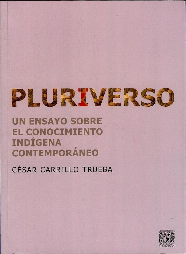 Pluriverso. Un ensayo sobre el conocimiento indígena contemporáneo