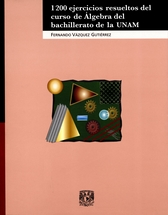 1200 ejercicios resueltos del curso de álgebra del bachillerato de la UNAM