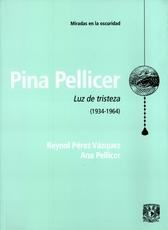Pina Pellicer. Luz de tristeza 1934-1964