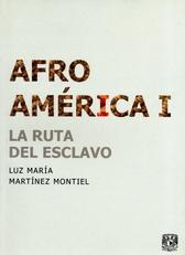 Afroamérica I. La ruta del esclavo