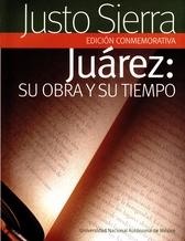 Juárez. Su obra y su tiempo