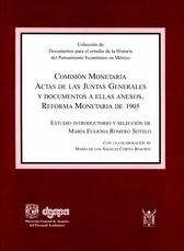 Comisión monetaria. Actas de las juntas generales y documentos a ellas anexos. Reforma Monetaria de 1905