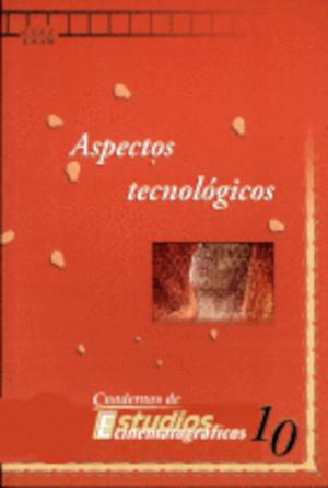 Aspectos tecnológicos Cuadernos de Estudios Cinematográficos, núm. 10