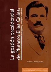 La gestión presidencial de Plutarco Elías calles. Bibliografía y notas para su estudio