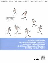 La salud reproductiva de los estudiantes de educación secundaria y media superior, de Chiapas, Guanajuato, Guerrero, San Luis Potosí y Puebla