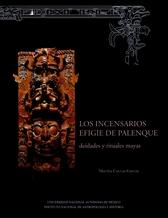 Los incensarios efigie de palenque. Deidades y rituales mayas