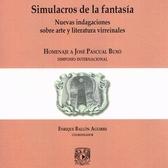 Simulacros de la fantasía. Nuevas indagaciones sobre arte y literatura virreinales. Homenaje a José Pascual Buxo. Simposio Internacional
