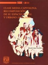 Clase media capitalina: recomposición de su espacio social y urbano (1970-2000)