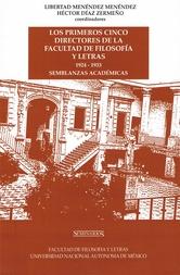 Los primeros cinco directores de la Facultad de Filosofía y Letras 1924-1933. Semblanzas académicas
