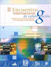 Memoria del segundo encuentro internacional de catalogación. Tendencias en la teoría y práctica de la catalogación bibliográfica, 12 al 14 de septiembre de 26