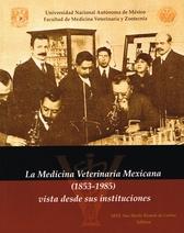 Medicina veterinaria mexicana. 1853-1985. Vista desde sus instituciones