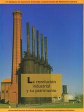 La Revolución industrial y su patrimonio. 12 Coloquio del Seminario de Estudio y Conservación del Patrimonio Cultural