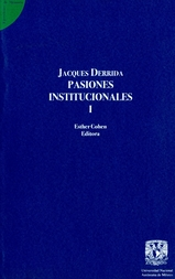 Jacques Derrida. Pasiones institucionales T- I