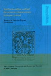 Significación política y cultural del humanismo iberoamericano en la época colonial