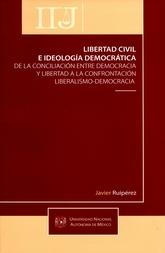 Libertad civil e ideología democrática de la conciliación entre democracia y libertad a la confrontación liberalismo-democracia