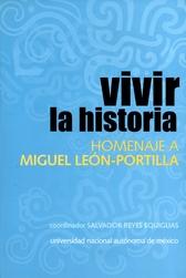 Vivir la historia. Homenaje a Miguel León-Portilla