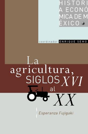 Historia económica de México, vol. 9. La agricultura, siglos XVI al XX