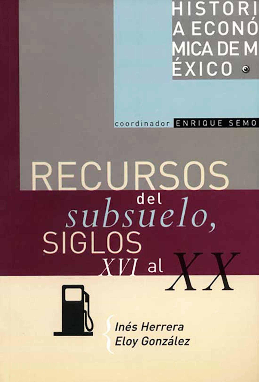 Historia económica de México, vol. 10. Recursos del subsuelo, siglos XVI al XX