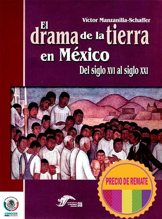 El drama de la tierra en México. Del siglo XVI al siglo XXI