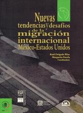 Nuevas tendencias y desafíos de la migración internacional México Estados Unidos