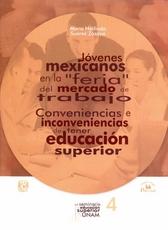 Jóvenes mexicanos en la feria del mercado de trabajo. Conveniencias e inconveniencias de tener educación superior