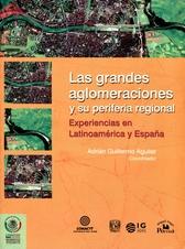 Las grandes aglomeraciones y su periferia regional. Experiencias en Latinoamérica y España
