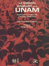 La izquierda estudiantil en la UNAM. Organizaciones, movilizaciones y liderazgos (1958-1972)