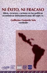 Ni éxito, ni fracaso. Ideas, recursos y actores en las políticas económicas latinoamericanas del