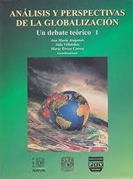 Análisis y perspectivas de la globalización. Un debate teórico I