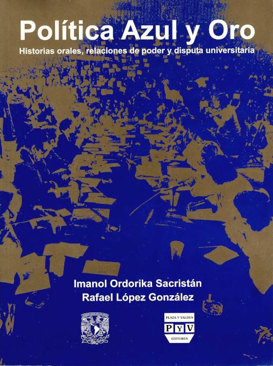 Política azul y oro. Historias orales, relaciones de poder y su disputa universitaria