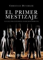 El primer mestizaje. La clave para entender el pasado mesoamericano