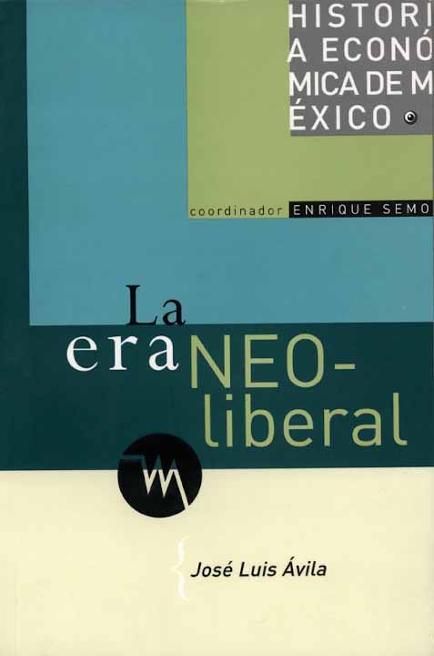 Historia económica de México, vol. 6. La era neoliberal