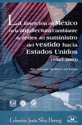 La inserción de México en la arquitectura cambiante de redes del suministro del vestido hacia Estados Unidos 1985-2003