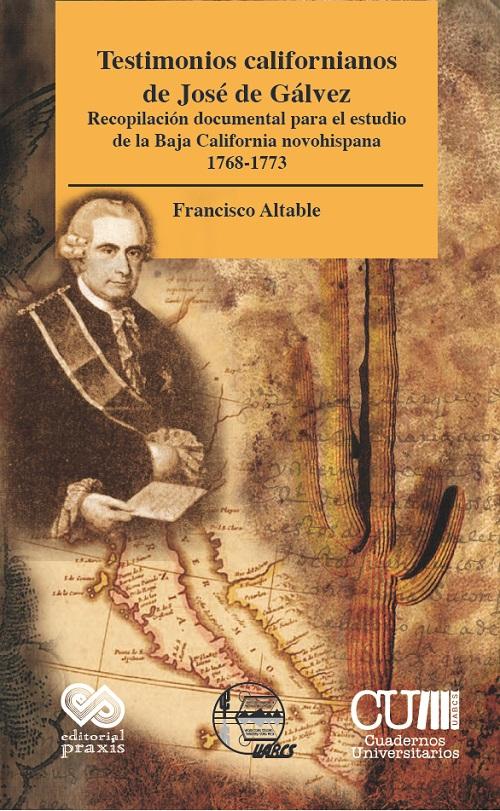 Testimonios californianos de Jose de Galvez. Recopilacion documental para el estudio de la Baja California novohispana 1768-1773